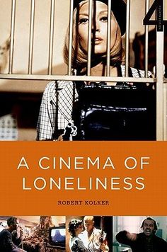 A Cinema of Loneliness- Penn, Stone, Kubrick, Scorsese, Spielberg, Altman by Robert Phillip Kolker http://www.bookscrolling.com/best-film-history-books-time/