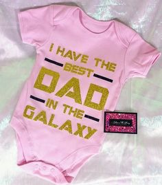 Items similar to Glitter Baby Onesie - I Have The Best Dad In The Galaxy on Etsy Baby Hunter, Best Dad, Girl Outfits, Dads, Babies Clothes, Baby Onesie, Girl Stuff, Baby Things, Trending Outfits
