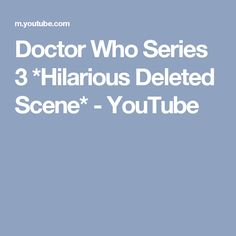 Doctor Who Series 3 *Hilarious Deleted Scene* - YouTube
