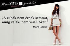 """""""A ruhák nem érnek semmit, amíg valaki nem viseli őket."""" Marc Jacobs www.stylemagazin.hu"""