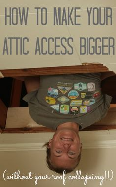 make your attic access bigger so you can use it for storage!