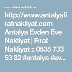 http://www.antalyafiratnakliyat.com  Antalya Evden Eve Nakliyat | Firat Nakliyat :: 0535 733 53 32  #antalya #evden #eve #nakiyat