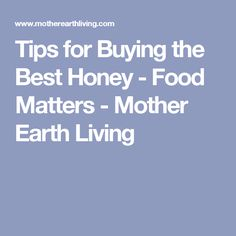 Tips for Buying the Best Honey - Food Matters - Mother Earth Living
