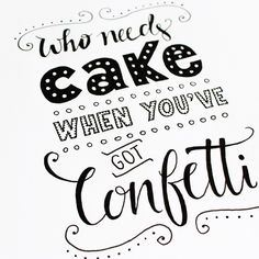 Afbeeldingsresultaat voor who needs cake if you have confetti card Hand Lettering Fonts, Doodle Lettering, Creative Lettering, Typography Letters, Brush Lettering, Calligraphy Doodles, How To Write Calligraphy, Drawing Quotes, Typography Inspiration