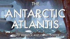 David Wilcock   Corey Goode: The Antarctic Atlantis [MUST SEE LIVE DISCOSURE] Published on Mar 11, 2017  Are we about to hear that ancient ruins have been found in Antarctica? Is there an Alliance working to defeat the greatest threat humanity has ever faced on earth? Could the Antarctic Atlantis be part of a full or partial disclosure?