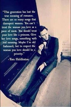 Tom Hiddleston on respecting women>>>> I want to meet this man just so that I could hug him and thank him for being one of the only respectable men left.
