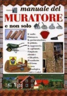 Walter Pedrotti - Manuale del muratore e non solo (2001) | DOWNLOAD FREE PDF-EPUB-EBOOK RIVISTE QUOTIDIANI GRATIS | MARAPCANA.NET