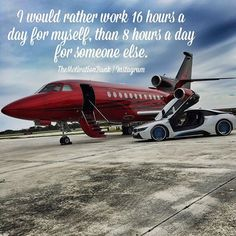 I Would Rather Work 16 Hours A Day For Myself, Then 8 Hours A Day For Someone Else