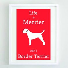 'Life Is Merrier With A Border Terrier' Print
