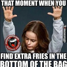 That moment when you find extra fries in the bottom of the bag.