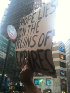 """""""Hope lies in the ruins of empires"""" #OccupyWallStreet"""
