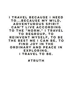 I travel becaue I need to. It's as necessary to me as breathing.