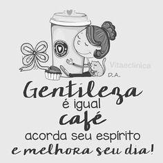 Gentileza é igual café...