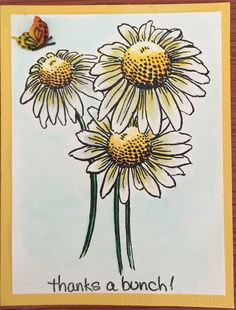 September 25, 2015:  Thank You, Marge, for hosting our post summer reunion meeting.  Made with Stampendous Daisy Thanks stamp set & Zig watercolor pens.