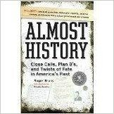 Almost History Close Calls, Plan B's, and Twists of Fate in America's Past   https://www.amazon.com/dp/0760792259?m=null.string&ref_=v_sp_detail_page
