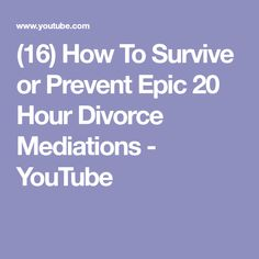 (16) How To Survive or Prevent Epic 20 Hour Divorce Mediations - YouTube
