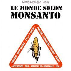 Le Monde selon Monsanto – de la dioxine aux OGM, une multinationale qui vous veut du bien, est un film documentaire réalisé par Marie-Monique Robin au sujet de la multinationale américaine Monsanto et des produits fabriqués et commercialisés par cette compagnie au cours de son histoire, des PCB aux organismes génétiquement modifiés en passant par l'agent orange, l'hormone bovine de croissance, ou l'herbicide Roundup.