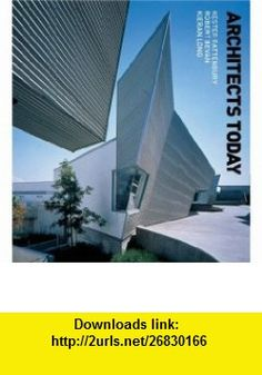 Architects Today The 100 Greatest Living Architects (9781856693691) Kester Rattenbury, Rob Bevan, Kieran Long , ISBN-10: 1856693694  , ISBN-13: 978-1856693691 ,  , tutorials , pdf , ebook , torrent , downloads , rapidshare , filesonic , hotfile , megaupload , fileserve