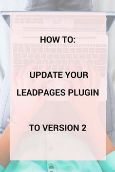 Video on how to update your Leadpages WordPress plugin to Version 2. Click here for the video or save this pin for later!