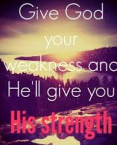 ISAIAH 30;15b, ''By retururning to me and resting, you will be saved; Your strength will be in keeping calm and showing trust.''