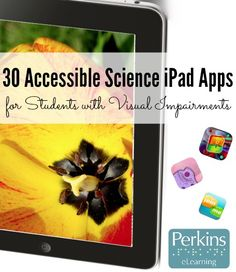 30 Accessible Science iPad Apps for students with visual impairments