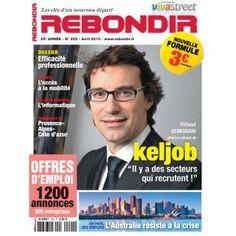 Extraits du magazine Rebondir N°202 avril 2013. - Dossier : Emploi. Et si vous décidiez d'être plus efficace ? -Secteurs porteurs : Ça recrute dans ...l'informatique.