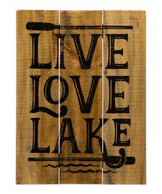 Another great find on #zulily! 'Live Love Lake' Natural Wood Wall Sign #zulilyfinds More