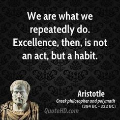 """""""We are what we repeatedly do. Excellence, then, is not an act but a habit"""" / Aristotle - חיפוש ב-Google"""