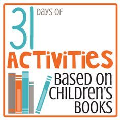 31 Days of Activities Based on Children's Books for Melissa, Alicia, Beth, Monica, Ashley, etc. (i.e. for Ian, Zuri, Kennedy,Cooper, other Kennedy)