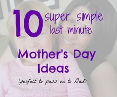 Super Simple Mothers Day Ideas (for you to pass on to Dad)