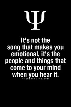 it's not the song that makes you emotional, it's the people and things that come to your mind when you hear it.