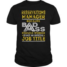 Reservations Manager Because BADASS Miracle Worker Job Shirts #gift #ideas #Popular #Everything #Videos #Shop #Animals #pets #Architecture #Art #Cars #motorcycles #Celebrities #DIY #crafts #Design #Education #Entertainment #Food #drink #Gardening #Geek #Hair #beauty #Health #fitness #History #Holidays #events #Home decor #Humor #Illustrations #posters #Kids #parenting #Men #Outdoors #Photography #Products #Quotes #Science #nature #Sports #Tattoos #Technology #Travel #Weddings #Women