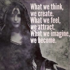 What we think, we create. What we feel, we attract. What we imagine, we become. #wicca #witchcraft