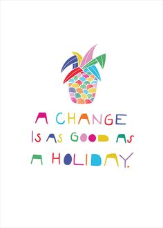 Image result for change is as good as a holiday