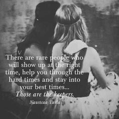 There are rare people who will show up at the right time, help you through the hard times and stay into your best times... Those are the keepers.