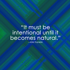 """Peanut Butter Cup Moment: """"Intentional (PBC Remix)"""" - """"It must be intentional until it becomes natural."""" —Kirk Franklin"""