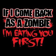 Do you have a friend that hates zombies? Give them a promise with the If I Come Back As A Zombie, I'm Eating You First t-shirt. Zombie Quotes, Zombie Princess, Zombie Apocolypse, Apocalypse, Funny Google Searches, Zombie Attack, Walking Dead Memes, Zombie T Shirt, Zombie Movies
