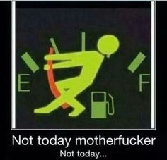 Not today motherfucker...Not today!  #OutOfGas #Funny #Hilarous