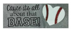 All About That Base....... ball! Shirt with {FREE CUT FILE}