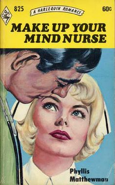 "Vintage 1960s Harlequin Romance Novel.   Make up your mind nurse.    ""'It would be much more simple if there weren't any men working here,' she told herself, and added hastily as she pictured a hospital run entirely by women, 'but it would be awfully grim and not nearly as interesting!'"""