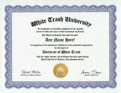 White Trash Degree: Custom Gag Diploma Doctorate Certificate (Funny Customized Joke Gift - Novelty Item) by GD Novelty Items. $13.99. One customized novelty certificate (8.5 x 11 inch) printed on premium certificate paper with official border. Includes embossed Gold Seal on certificate. Custom produced with your own personalized information: Any name and any date you choose.