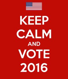 KEEP CALM AND VOTE 2016