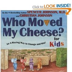 WHO MOVED MY CHEESE? For Kids  Y'all are seeing many of my favorite books for my babies....