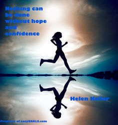 Nothing can be done without hope and confidence Helen Keller | http://easygoals.com/