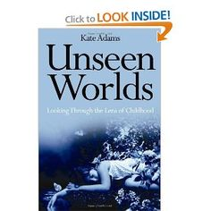 Kate Adams: Unseen Worlds: Looking Through the Lens of Childhood Kate Adams, Book Publishing, Lens, Spirituality, Childhood, Children, World, Books, Infancy