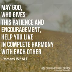 May God, who give this patience and encouragement, help you live in complete harmony with each other.
