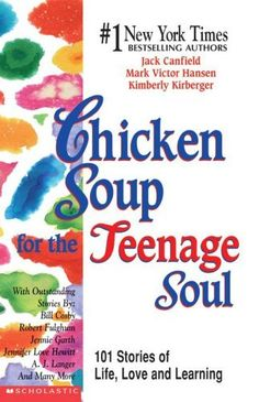 Chicken Soup for the Teenage Soul. My mom bought this for me when I went to high school.