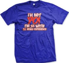 Birthday gift:I'm Not 70! I'm 18 With 52 Years Experience Mens T-shirt, 70th Birthday Novelty Gag Funny Men's Tee Shirt
