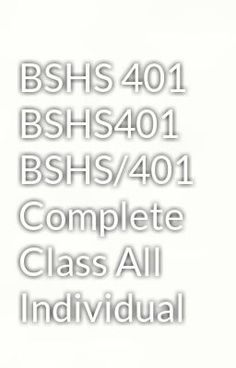 """Read """"BSHS 401 BSHS401 BSHS/401 Complete Class All Individual"""" #wattpad #fantasy Visit Now for Complete Course:  www.homework-aid.com"""