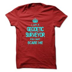 I Am A Geodetic Surveyor Great T Shirt